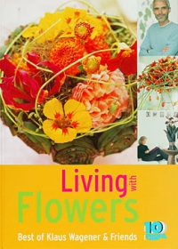 Living with Flowers. Best of Klaus Wagener & Friends.